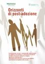 Orizzonti di post-adozione. Strumenti e materiali per gli operatori dei Servizi adozione - Quaderno n. 36 del Servizio Politiche familiari, infanzia e adolescenza