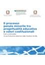 Il processo penale minorile tra progettualità educativa e valori costituzionali