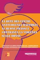 La rete dei Centri antiviolenza rafforza le buone prassi e contrasta la violenza sulle donne - I risultati e le azioni strategiche del Coordinamento dei Centri antiviolenza della Regione Emilia-Romagna