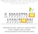 Progetto Ascoltalibri. Sperimentare attivita' innovative nell'ambito dei centri socio riabilitativi per disabili